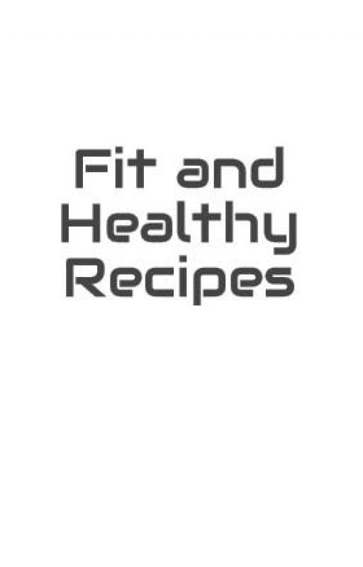 Fit and Healthy Recipes by loud_dreamer