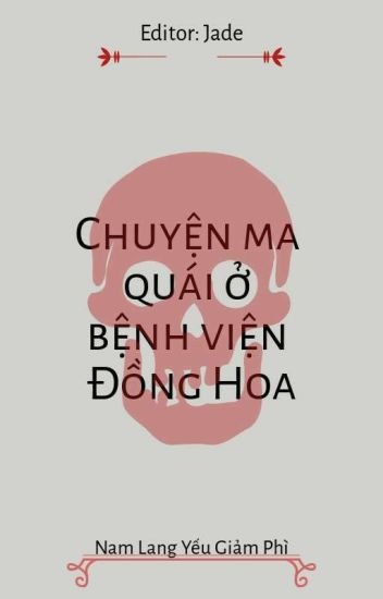 [Edit] Chuyện ma quái ở bệnh viện Đồng Hoa - Nam Lang Yếu Giảm Phì
