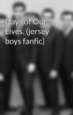 Days of Our Lives. (jersey boys fanfic) by myfandombites