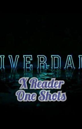 Riverdale x Reader one shots by Darlingangel200