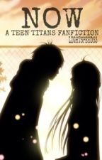 Now (A Teen Titans Fanfiction) by LightSpeed33