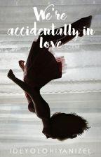 We're Accidentally In Love. (REVISING) by ideyolohiyanizel