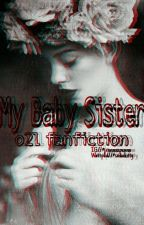 My Baby Sister (o2l fanfic) by sadiekitty