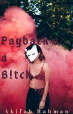 Payback's a B!tch ✔ by Akifah_R