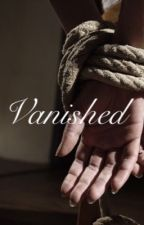 Vanished by yourgirlrenee