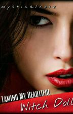 TAMING MY BEAUTIFUL WITCH DOLL (GWENDOLYN STORY)-ongoing by mysticalrose77
