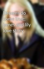 Dreams do come true: james and lily love story by LilyLunaEvans
