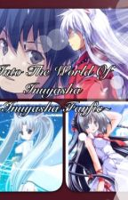Into The World Of Inuyasha ~Inuyasha fanfic~ (editing) by BloodMoonLove