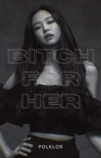 Bitch for Her by Jamieneutronx