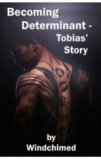 Becoming Determinant - Tobias' Story by Windchimed