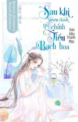 Đọc truyện [Edit] Sau Khi Xuyên Thành Nữ Chính Tiểu Bạch Hoa - Sơn Hữu Thanh Mộc