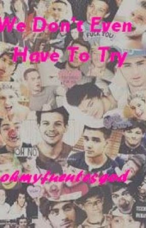 ((NEEDS A LOT OF EDITING)) We Don't Even Have To Try - Larry, Ziam and Nosh AU by larry_cats
