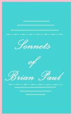 Sonnets of Brian Paul by brianpaulblue