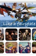Like a Fairytale by httyd_fangirl