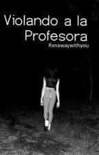 Violando a la profesora; Old 1D by rxnawaywithyou