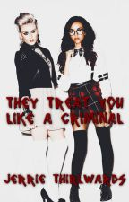They Treat You Like a Criminal (Jerrie Thirlwards) by Minatozak2