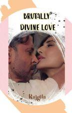 Brutally Divine Love by user77262401