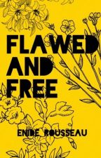 Flawed and Free by ohheytherebro