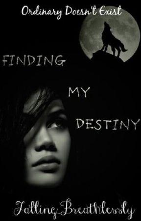 Finding My Destiny. by SuperCieraAndTheRest