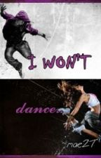 I WONT DANCE by Mae (on-hold) by LoveOurBlogPost