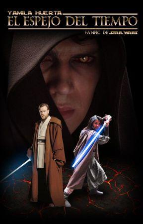 El Espejo del Tiempo (fanfic Star Wars) by YamilaHuertaSerrano
