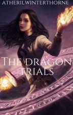 The Dragon Trials  by AtherilWinterthorne