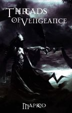 Threads of Vengeance by Maprod