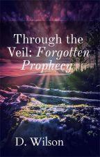 Through the Veil: Forgotten prophecy by W_kodi2000