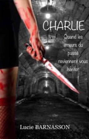 Charlie... quand les erreurs du passé reviennent vous hanter by LucieBarnasson