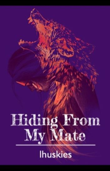 Hiding from my Mate