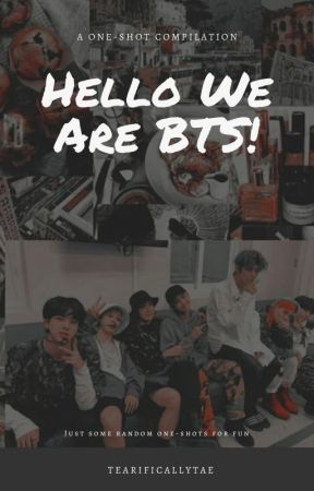 Hello We Are BTS! BTS One-Shot Compilations by TEArificallyTAE