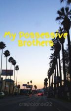 My Possessive Brothers by crashblonde22