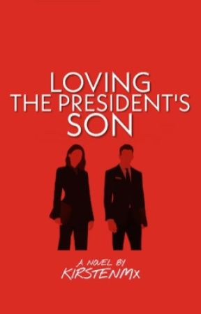 Loving The President's Son by KirstenMx