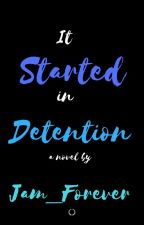 It Started In Detention by Jam_Forever