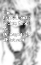 The Brokenheart's Society Book I (An Unforgettable Christmas) by behindherglasses