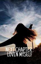 THE NEXT CHAPTER : LOVIN MYSELF by WEIRDWRITELOVEREAD