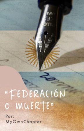 Federación o Muerte by MyOwnChapter