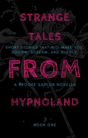 Strange Tales from Hypnoland by brooke_saylor85