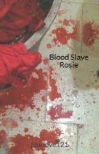 Blood Slave Rosie by plurlove121