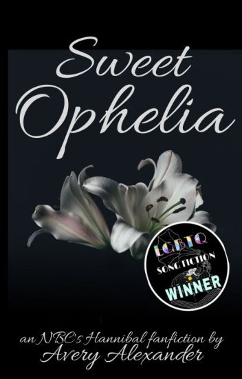 Sweet Ophelia (A Hannibal Fanfiction) ✓