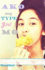 AKO ang TYPE GIRL mo! by MiracleHand