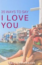 35 Ways to Say 'I Love You'   Joanne (One Shot Series) by thepocketdragon