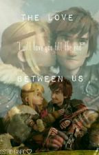 The Love Between Us~hiccstrid fanfic by Writez-zoey