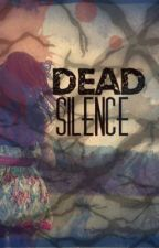 Dead Silence. by Kentucky_Girl