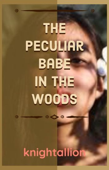 The Peculiar Babe in the Woods