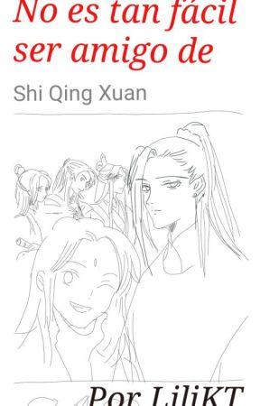 No es tan fácil ser amigo de Shi Qing Xuan 🤷 (Tian Guan CI Fu) by LiliKT