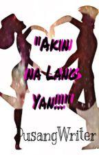 """Akin Na Lang Yan!"" [ONE SHOT] by Aceeeyrmr"