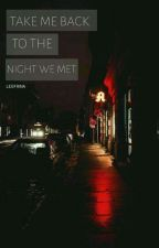 Take Me Back To The Night We Met by Leofrina