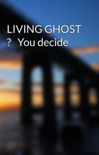 LIVING GHOST ?   You decide by miltonstreetgarage