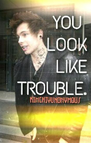 you look like trouble